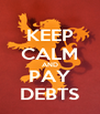 KEEP CALM AND PAY DEBTS - Personalised Poster A4 size