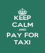 KEEP CALM AND PAY FOR TAXI - Personalised Poster A4 size