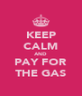 KEEP CALM AND PAY FOR THE GAS - Personalised Poster A4 size