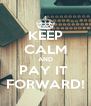 KEEP CALM AND PAY IT  FORWARD! - Personalised Poster A4 size