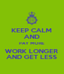KEEP CALM AND PAY MORE WORK LONGER AND GET LESS - Personalised Poster A4 size