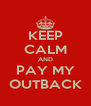 KEEP CALM AND PAY MY OUTBACK - Personalised Poster A4 size