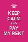 KEEP CALM AND PAY MY RENT - Personalised Poster A4 size