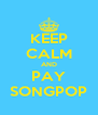 KEEP CALM AND PAY SONGPOP - Personalised Poster A4 size