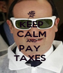 KEEP CALM AND PAY  TAXES  - Personalised Poster A4 size