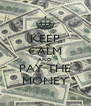 KEEP CALM AND PAY THE  MONEY  - Personalised Poster A4 size