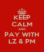 KEEP CALM AND PAY WITH LZ & PM - Personalised Poster A4 size