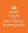 KEEP CALM AND PAY WITH  POPMONEY - Personalised Poster A4 size