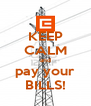 KEEP CALM and pay your BILLS! - Personalised Poster A4 size