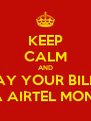 KEEP CALM AND PAY YOUR BILLS VIA AIRTEL MONEY - Personalised Poster A4 size
