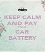 KEEP CALM AND PAY YOUR CAR BATTERY - Personalised Poster A4 size