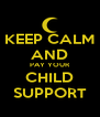 KEEP CALM AND PAY YOUR CHILD SUPPORT - Personalised Poster A4 size