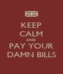 KEEP CALM AND PAY YOUR DAMN BILLS - Personalised Poster A4 size