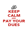 KEEP CALM AND PAY YOUR DUES - Personalised Poster A4 size