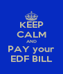 KEEP CALM AND PAY your EDF BILL - Personalised Poster A4 size