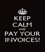 KEEP CALM AND PAY YOUR INVOICES! - Personalised Poster A4 size