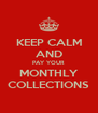 KEEP CALM AND PAY YOUR MONTHLY COLLECTIONS - Personalised Poster A4 size