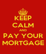 KEEP CALM AND PAY YOUR MORTGAGE - Personalised Poster A4 size