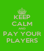 KEEP CALM AND PAY YOUR PLAYERS - Personalised Poster A4 size