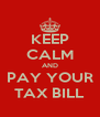 KEEP CALM AND PAY YOUR TAX BILL - Personalised Poster A4 size