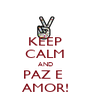 KEEP CALM AND PAZ E  AMOR! - Personalised Poster A4 size
