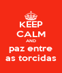 KEEP CALM AND paz entre as torcidas - Personalised Poster A4 size