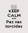 KEEP CALM AND Paz nas torcidas - Personalised Poster A4 size