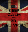 KEEP CALM AND PB  MEU VICIO - Personalised Poster A4 size