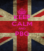 KEEP CALM AND PBG  - Personalised Poster A4 size