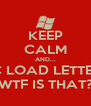 KEEP CALM AND... PC LOAD LETTER? WTF IS THAT? - Personalised Poster A4 size