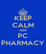 KEEP CALM AND PC PHARMACY - Personalised Poster A4 size