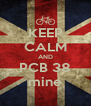 KEEP CALM AND PCB 38 mine - Personalised Poster A4 size