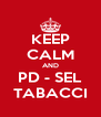KEEP CALM AND PD - SEL TABACCI - Personalised Poster A4 size
