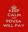 KEEP CALM AND PDVSA WILL PAY - Personalised Poster A4 size