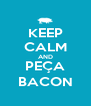 KEEP CALM AND PEÇA BACON - Personalised Poster A4 size