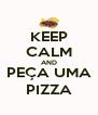 KEEP CALM AND PEÇA UMA PIZZA - Personalised Poster A4 size