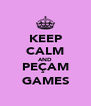 KEEP CALM AND PEÇAM GAMES - Personalised Poster A4 size
