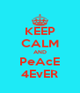 KEEP CALM AND PeAcE 4EvER - Personalised Poster A4 size