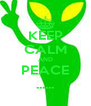 KEEP CALM AND PEACE ...... - Personalised Poster A4 size