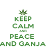 KEEP CALM AND PEACE  AND GANJA - Personalised Poster A4 size