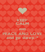 KEEP CALM AND PEACE AND LOVE and go sleep :* - Personalised Poster A4 size