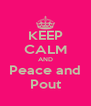 KEEP CALM AND Peace and Pout - Personalised Poster A4 size
