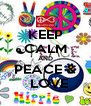 KEEP CALM AND PEACE &   LOVE - Personalised Poster A4 size