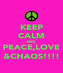 KEEP CALM AND PEACE,LOVE &CHAOS!!!! - Personalised Poster A4 size