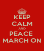 KEEP CALM AND PEACE  MARCH ON - Personalised Poster A4 size