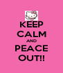 KEEP CALM AND PEACE OUT!! - Personalised Poster A4 size