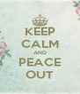 KEEP CALM AND PEACE OUT - Personalised Poster A4 size