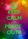KEEP CALM AND PEACE  OUT# - Personalised Poster A4 size