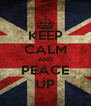 KEEP CALM AND PEACE UP - Personalised Poster A4 size