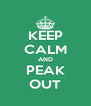 KEEP CALM AND PEAK OUT - Personalised Poster A4 size